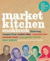 Market Kitchen Cookbook - Rachel Allen, Amanda Lamb, Tom Parker Bowles, Matt Tebbutt, Matthew Fort