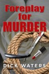 Foreplay for Murder - Dick Waters