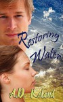 Restoring Water - A.D. Roland