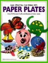 Look What You Can Make with Paper Plates: Over 90 Pictured Crafts and Dozens of More Ideas - Margie Hayes Richmond, Highlights