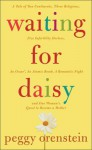 Waiting for Daisy: A Tale of Two Continents, Three Religions, Five Infertility Doctors, an Oscar, an Atomic Bomb, a Romantic Night, and One Woman's Quest to Become a Mother - Peggy Orenstein