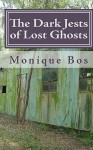 The Dark Jests of Lost Ghosts: An Urban Gothic Tale - Monique Bos