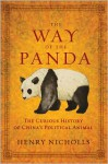 The Way of the Panda: The Curious History of China's Political Animal - Henry Nicholls