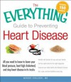The Everything Guide to Preventing Heart Disease: All You Need to Know to Lower Your Blood Pressure, Beat High Cholesterol, and Stop Heart Disease in Its Tracks - Murdoc Khaleghi