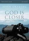 God Is Closer Than You Think Participant's Guide: Six Sessions on Experiencing the Presence of God - John Ortberg, Stephen And Amanda Sorenson