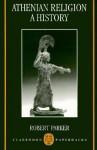 Athenian Religion: A History - Robert C.T. Parker