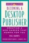 Second Lives: Becoming A Desktop Publisher: Becoming A Desktop Publisher - Bill Harris