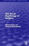 The Social Psychology of Religion (Psychology Revivals) - Michael Argyle, Benjamin Beit-Hallahmi