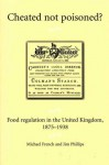 Cheated Not Poisoned?: Food Regulation in the United Kingdom, 1875-1938 - Michael French, Jim Phillips