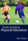 Understanding Physical Education - Ken Green