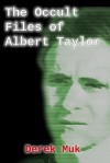 The Occult Files of Albert Taylor: A Collection of Mysterious Cases from the World of the Supernatural - Derek Muk