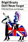 Don't Never Forget : Collected Views and Reviews - Brigid Brophy