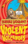 Violent Volcanoes (Horrible Geography) - Anita Ganeri, Mike Phillips
