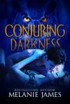 Conjuring Darkness - Melanie James