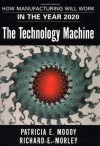 The Technology Machine : How Manufacturing Will Work in the Year 2020 - Patricia E. Moody, Richard E. Morley