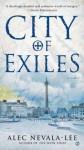 City of Exiles - Alec Nevala-Lee