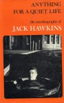 Anything For A Quiet Life; The Autobiography Of Jack Hawkins - Jack Hawkins