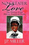 No Greater Love: The History of the African American Nurse - J.P. Miller