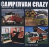 Campervan Crazy: Travels with My Bus: a Tribute to the VW Camper and the People Who Drive Them - David Eccles
