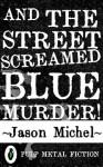And The Street Screamed Blue Murder! - Jason Michel