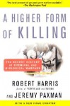 A Higher Form of Killing: The Secret History of Chemical and Biological Warfare - Robert Harris, Jeremy Paxman