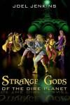 Strange Gods of the Dire Planet - Joel Jenkins, Trebor Drahow, M.D. Jackson, Damon Orrell