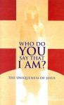 Who Do You Say That I Am?: The Uniqueness of Jesus - Brian Brodersen