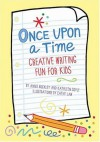 Once Upon a Time: Creative Writing Fun for Kids - Annie Buckley, Kathleen Coyle