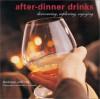 After Dinner Drinks: Discovering, Exploring, Enjoying - Andrew Jefford