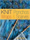 Knit Ponchos, Wraps & Scarves: Create 40 Quick and Contemporary Accessories (Traditions in the Making) - Jane Davis