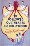 We Followed Our Hearts to Hollywood - Emily Kimbrough, Helen E. Hokinson