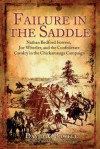 Failure in the Saddle: Nathan Bedford Forrest, Joe Wheeler, and the Confederate Cavalry in the Chickamauga Campaign - David Powell