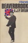 Beaverbrook - A.J.P. Taylor
