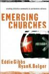 Emerging Churches: Creating Christian Community in Postmodern Cultures - Eddie Gibbs, Ryan K. Bolger