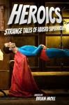 Heroics: Strange Tales of Absurd Superheroes - Stephen Graham Jones, Connor Thomas Cleary, Keith Kennedy, Jason T. Lewis, Glenn Yonezawa, Quincy Jones, Wayne Ligon, Rebecca Gale, Brian Moll