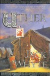 Uther (The Camulod Chronicles, Book 7) - Jack Whyte