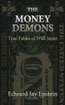 The Money Demons: True Fables of Wall Street - Edward Jay Epstein