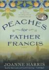 Peaches for Father Francis - Joanne Harris, Rula Lenska, Gareth Armstrong