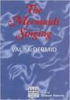 The Mermaids Singing - Val McDermid, Graham Roberts