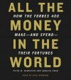 All the Money in the World: How the Forbes 400 Make--and Spend--Their Fortunes (Audio) - Peter W. Bernstein, Annalyn Swan, Rick Adamson