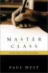 Master Class: Scenes from a Fiction Workshop - Paul West