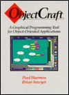 Objectcraft: A Graphical Programming Tool for Object-Oriented Applications - Paul Harmon, Brian Sawyer