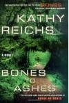 Bones to Ashes - Kathy Reichs