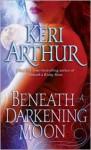 Beneath a Darkening Moon - Keri Arthur