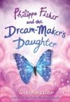 Philippa Fisher and the Dream-Maker's Daughter - Liz Kessler