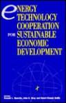 Energy Technology Cooperation for Sustainable Economic Development - John E. Gray, Donald L. Guertin, Mohamed T. El-Ashry, Andrew J. Goodpaster, Rozanne L. Ridgway