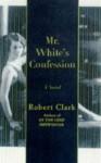 Mr. White's Confession - Robert Clark