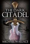 The Dark Citadel - Michael Wallace