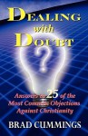 Dealing with Doubt: Answers to 25 of the Most Common Objections Against Christianity - Brad Cummings
