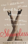 Shameless: How I Ditched the Diet, Got Naked, Found True Pleasure...and Somehow Got Home in Time To Cook Dinner - Pamela Madsen